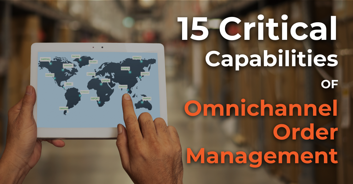 15 Critical Capabilities of Omnichannel Order Management System