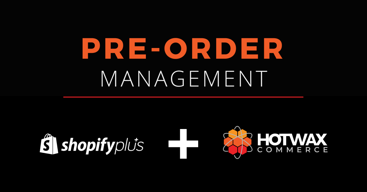 Pre Order Management with Shopify Plus and HotWax Commerce