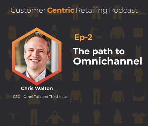The Path To Omnichannel with Chris Walton