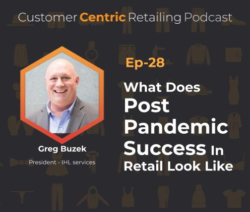 What Does Post-Pandemic Success In Retail Look Like With Greg Buzek
