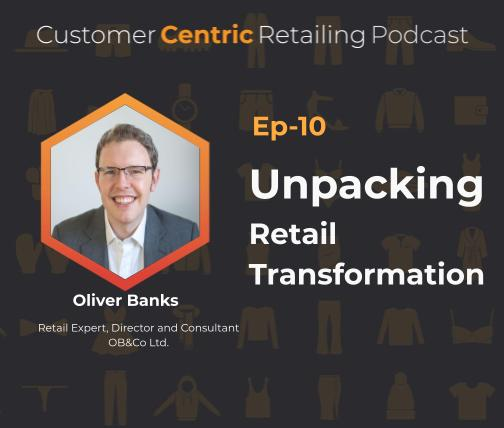 Unpacking Retail Transformation with Oliver Banks