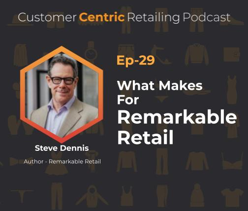 What Makes For Remarkable Retail With Steve Dennis