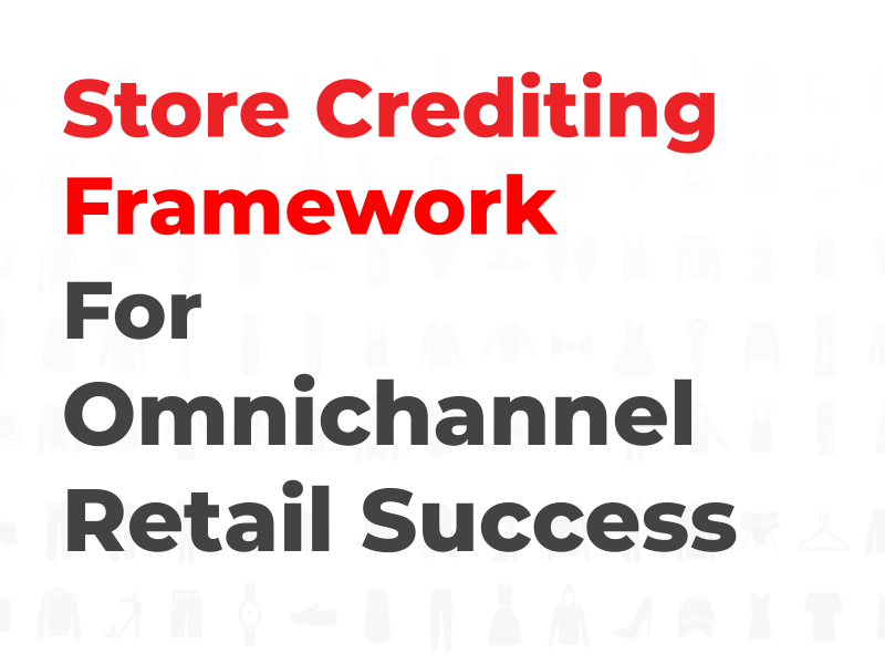 Store Crediting Framework for Omnichannel Retail Success